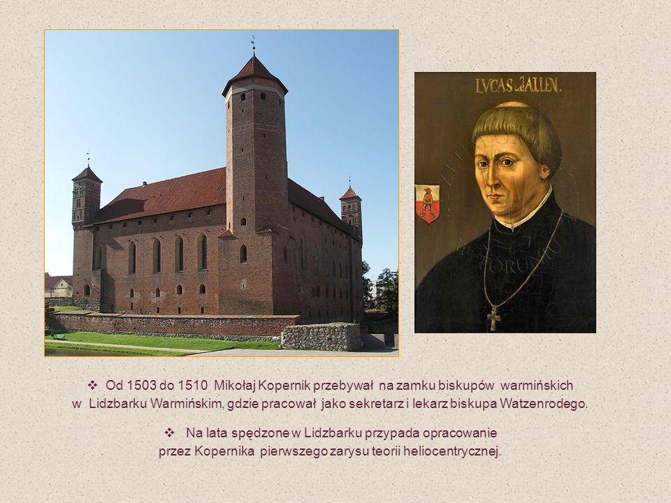 Od 1503 do 1510 Mikołaj Kopernik przebywał na zamku biskupów warmińskich w Lidzbarku Warmińskim, gdzie pracował jako sekretarz i lekarz biskupa Watzenrodego.