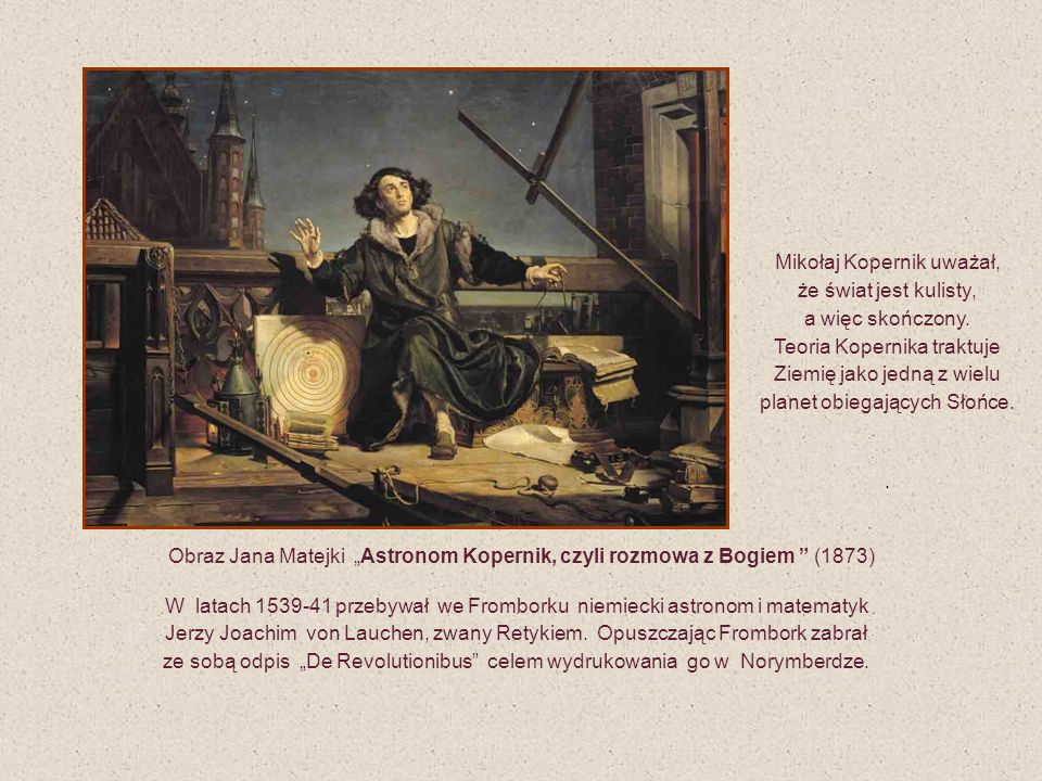Mikołaj Kopernik uważał, że świat jest kulisty, a więc skończony