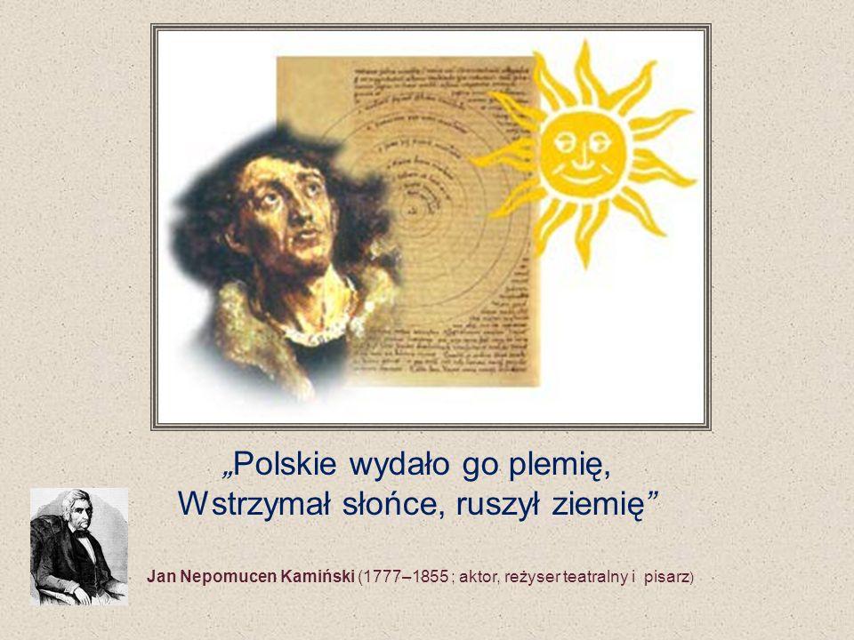 """""""Polskie wydało go plemię, Wstrzymał słońce, ruszył ziemię"""