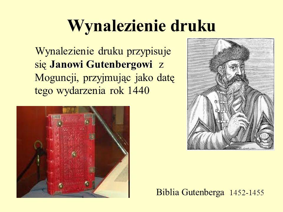 Wynalezienie druku Wynalezienie druku przypisuje się Janowi Gutenbergowi z Moguncji, przyjmując jako datę tego wydarzenia rok 1440.
