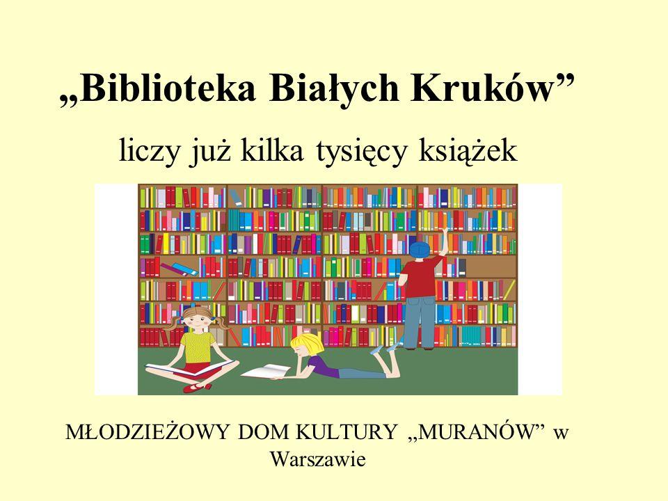 """""""Biblioteka Białych Kruków liczy już kilka tysięcy książek MŁODZIEŻOWY DOM KULTURY """"MURANÓW w Warszawie"""