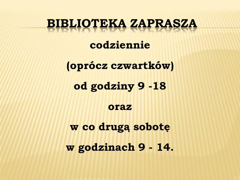 Biblioteka zapraszacodziennie (oprócz czwartków) od godziny 9 -18 oraz w co drugą sobotę w godzinach 9 - 14.