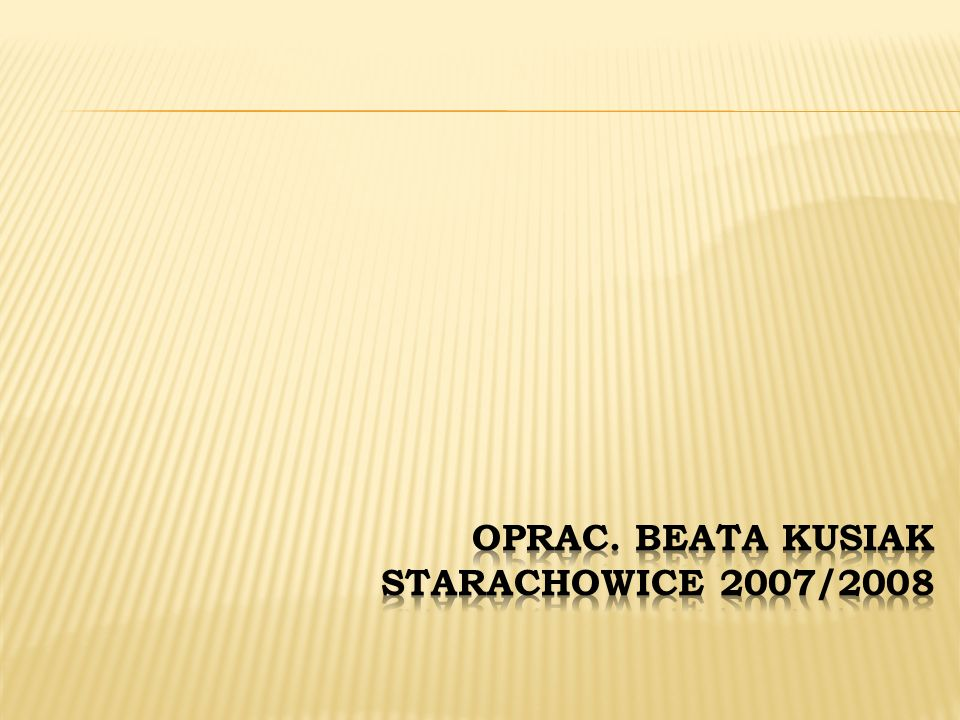 Oprac. Beata Kusiak Starachowice 2007/2008