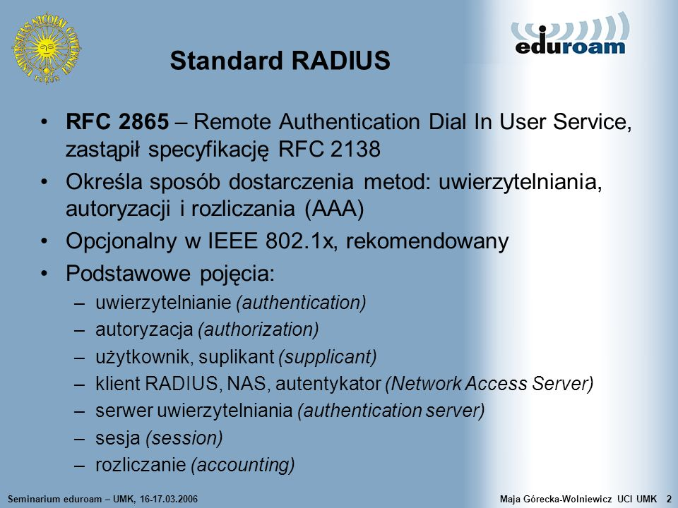 Standard RADIUS RFC 2865 – Remote Authentication Dial In User Service, zastąpił specyfikację RFC 2138.
