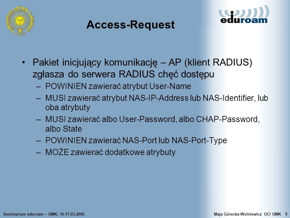 Access-Request Pakiet inicjujący komunikację – AP (klient RADIUS) zgłasza do serwera RADIUS chęć dostępu.