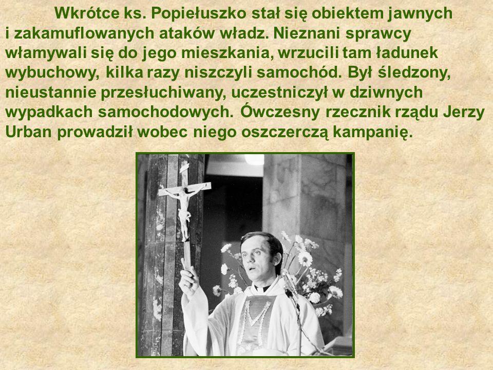 Wkrótce ks. Popiełuszko stał się obiektem jawnych