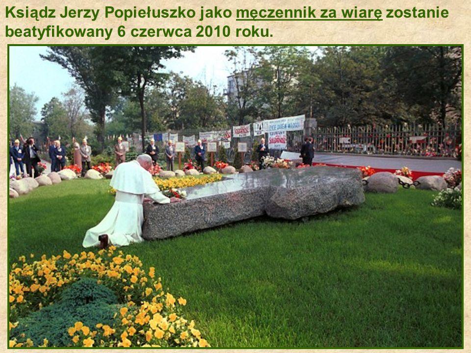 Ksiądz Jerzy Popiełuszko jako męczennik za wiarę zostanie beatyfikowany 6 czerwca 2010 roku.