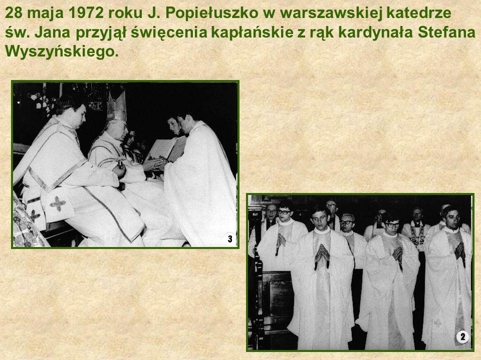 28 maja 1972 roku J. Popiełuszko w warszawskiej katedrze św