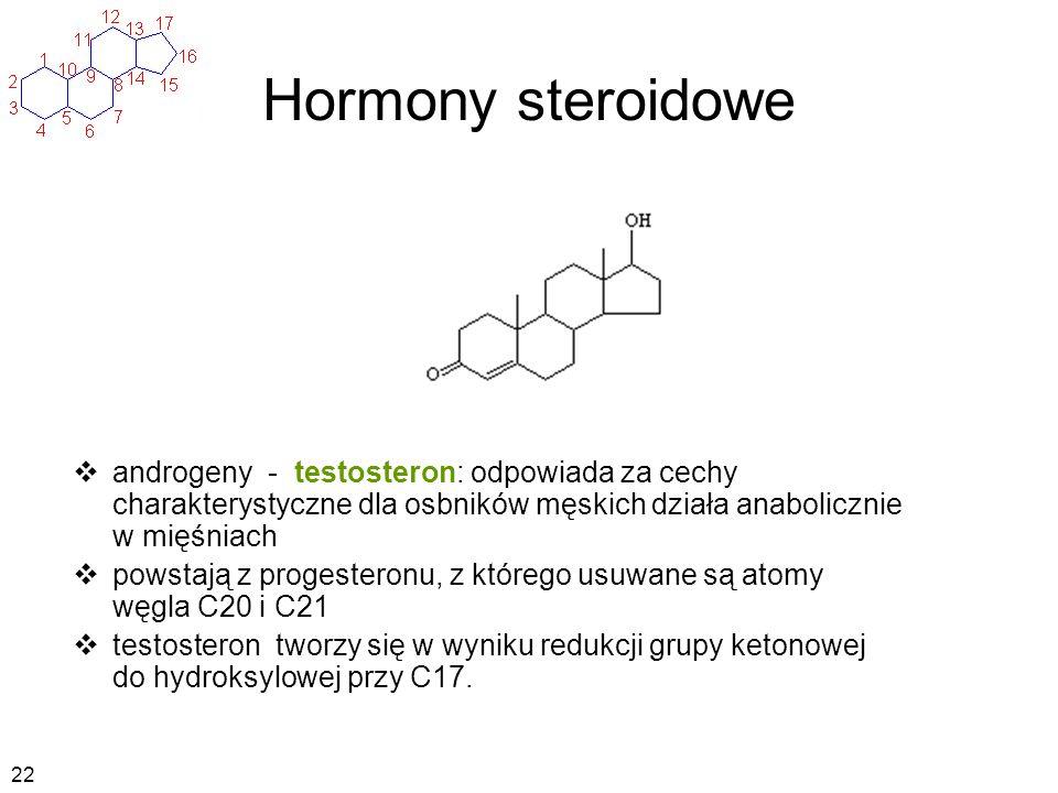Hormony steroidowe androgeny - testosteron: odpowiada za cechy charakterystyczne dla osbników męskich działa anabolicznie w mięśniach.