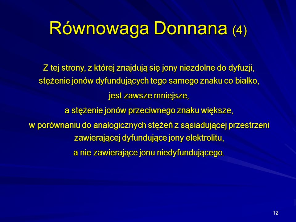 Równowaga Donnana (4) Z tej strony, z której znajdują się jony niezdolne do dyfuzji, stężenie jonów dyfundujących tego samego znaku co białko,
