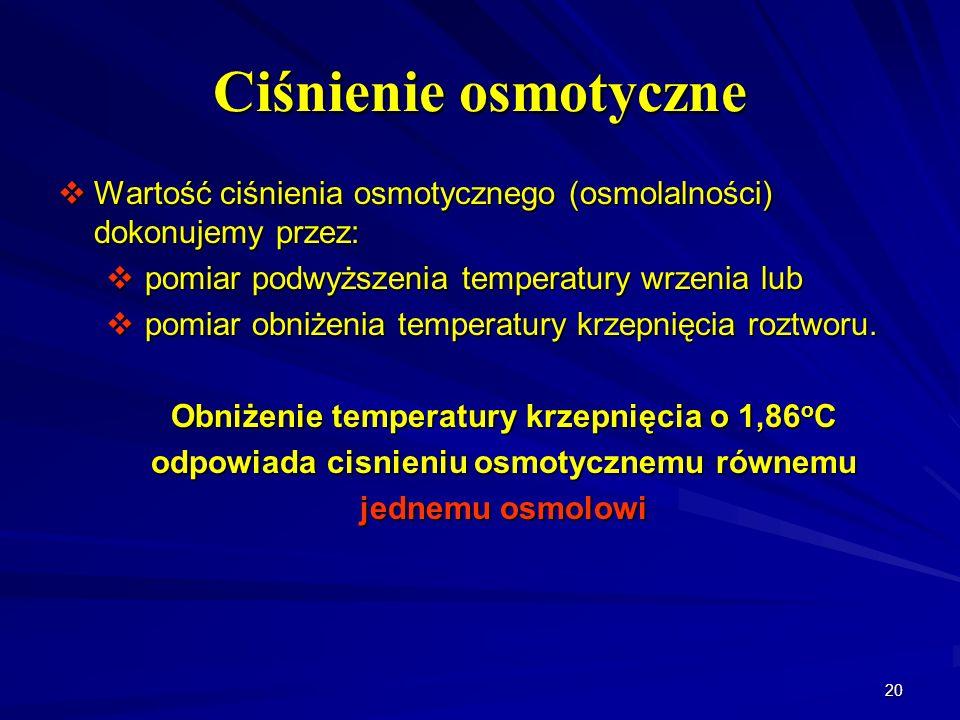 Ciśnienie osmotyczne Wartość ciśnienia osmotycznego (osmolalności) dokonujemy przez: pomiar podwyższenia temperatury wrzenia lub.