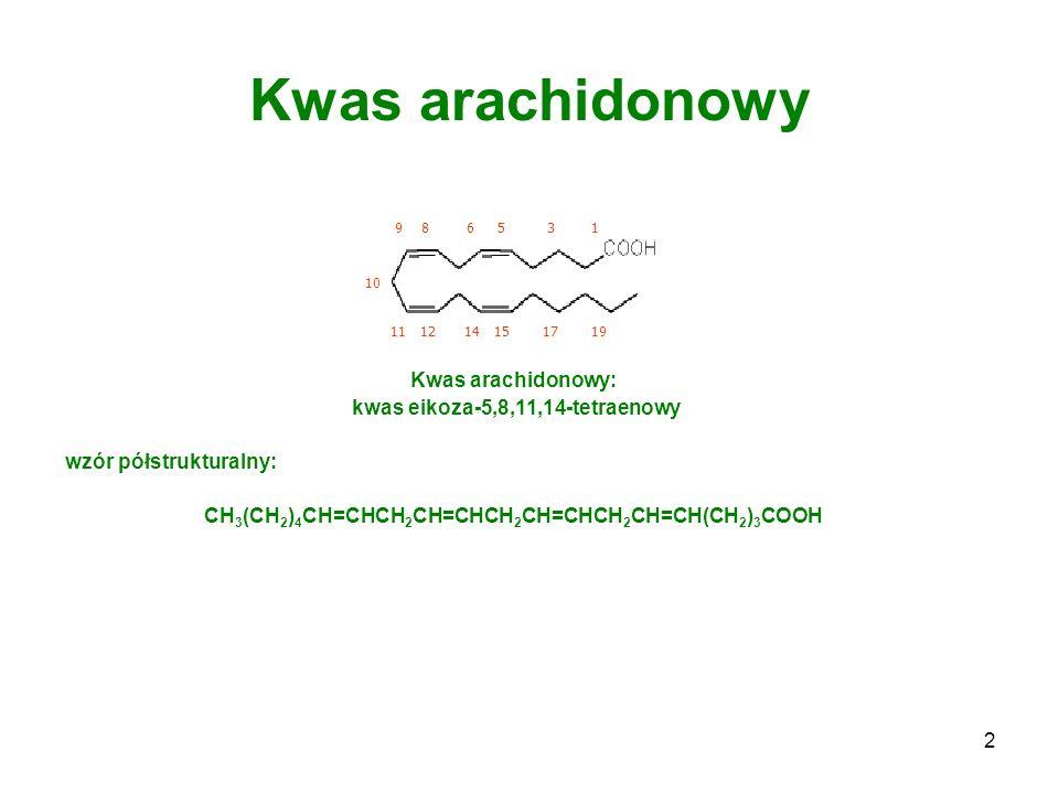 Kwas arachidonowy Kwas arachidonowy: kwas eikoza-5,8,11,14-tetraenowy