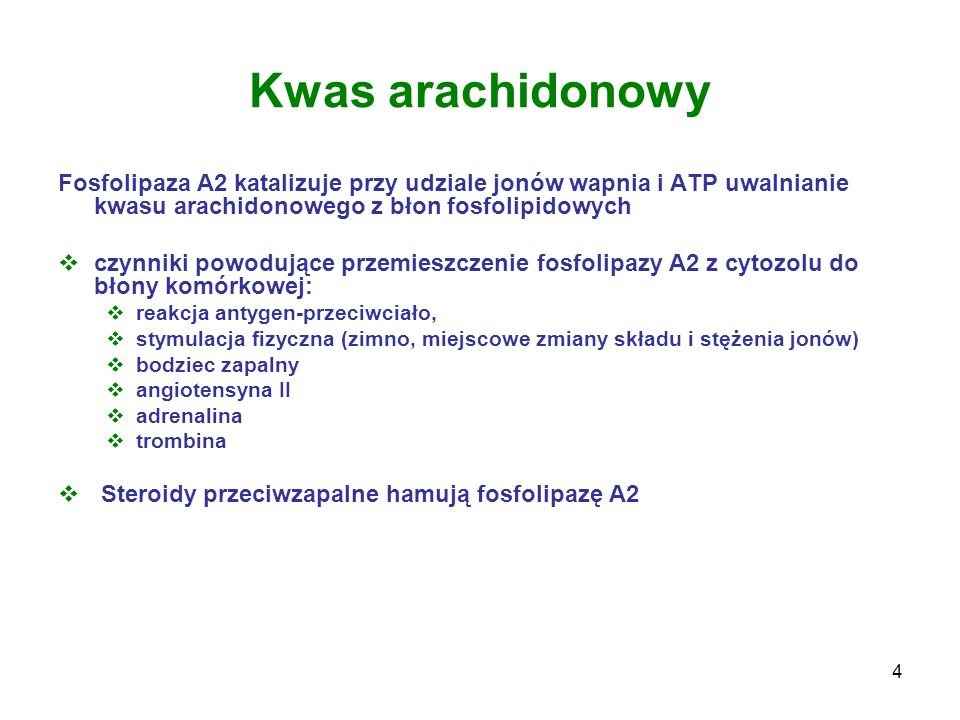 Kwas arachidonowyFosfolipaza A2 katalizuje przy udziale jonów wapnia i ATP uwalnianie kwasu arachidonowego z błon fosfolipidowych.