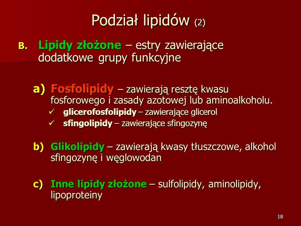 Podział lipidów (2) Lipidy złożone – estry zawierające dodatkowe grupy funkcyjne.