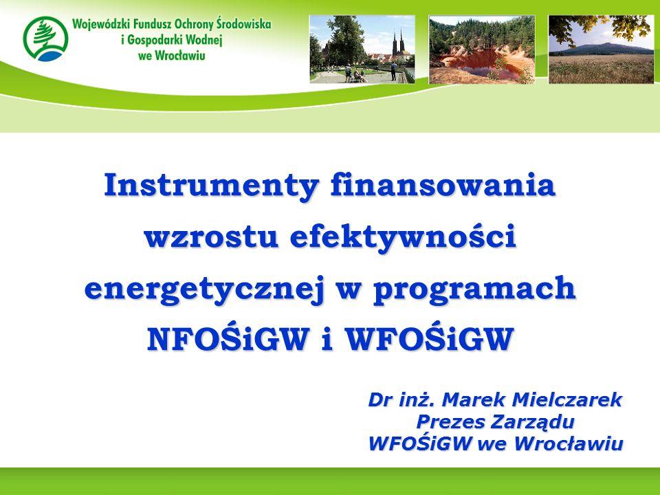 Dr inż. Marek Mielczarek Prezes Zarządu WFOŚiGW we Wrocławiu