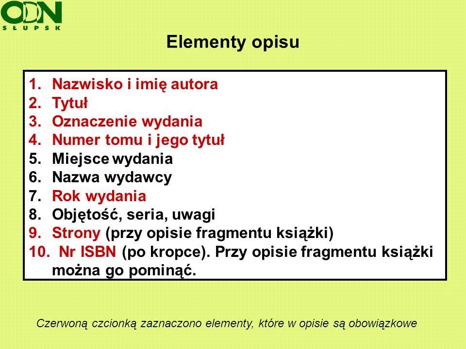 Elementy opisu 1. Nazwisko i imię autora 2. Tytuł