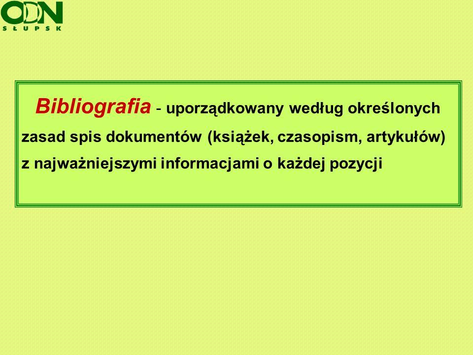 Bibliografia - uporządkowany według określonych zasad spis dokumentów (książek, czasopism, artykułów) z najważniejszymi informacjami o każdej pozycji
