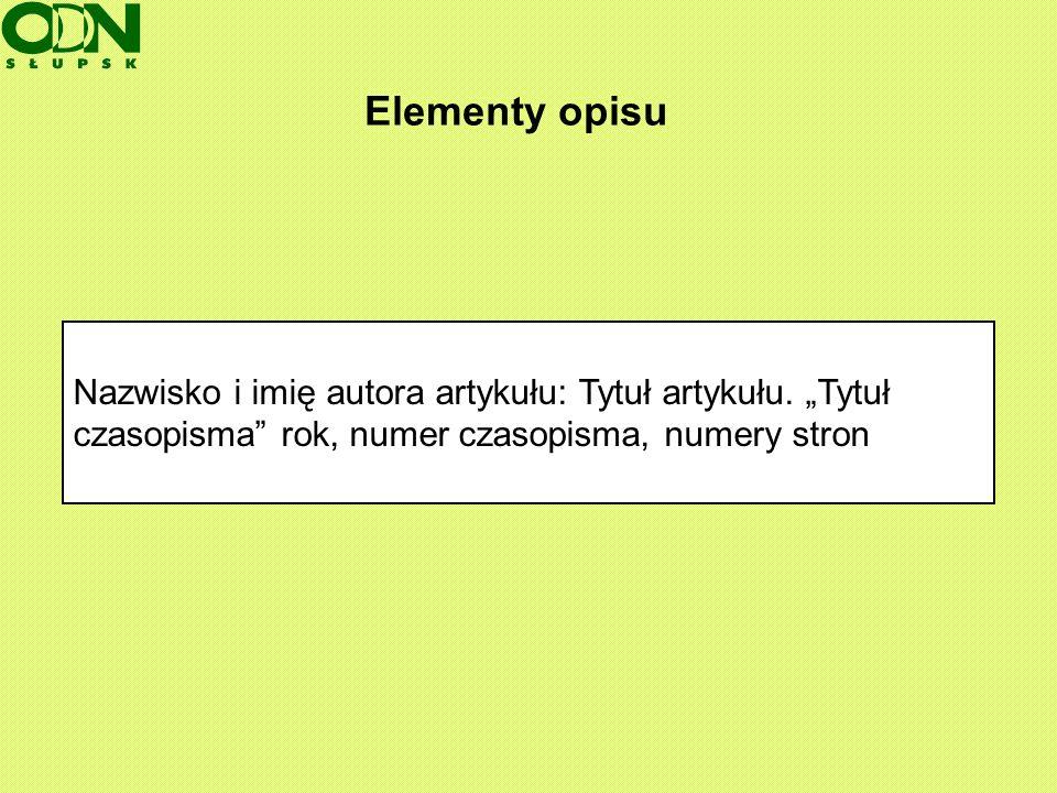 Elementy opisuNazwisko i imię autora artykułu: Tytuł artykułu.