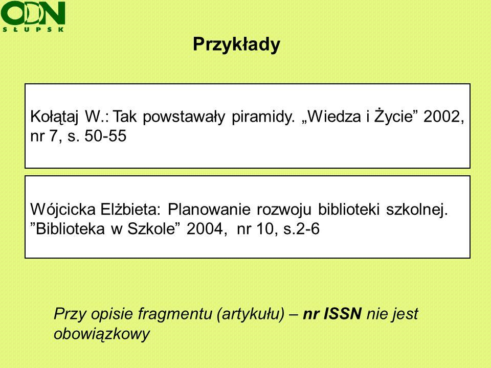 """Przykłady Kołątaj W.: Tak powstawały piramidy. """"Wiedza i Życie 2002, nr 7, s. 50-55. Wójcicka Elżbieta: Planowanie rozwoju biblioteki szkolnej."""