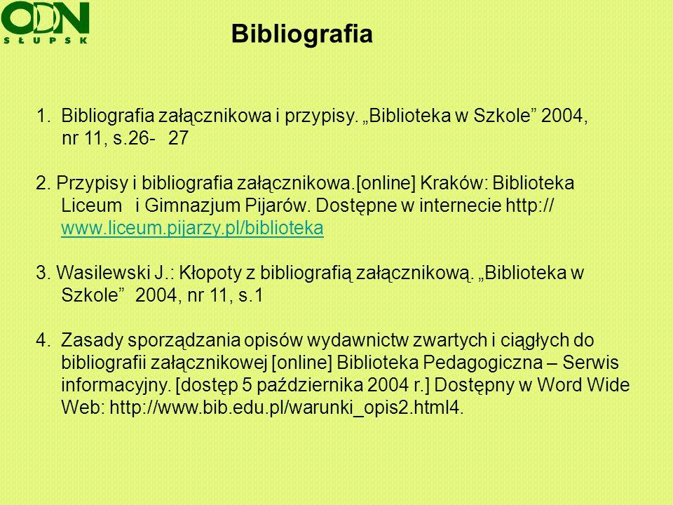 """BibliografiaBibliografia załącznikowa i przypisy. """"Biblioteka w Szkole 2004, nr 11, s.26- 27."""