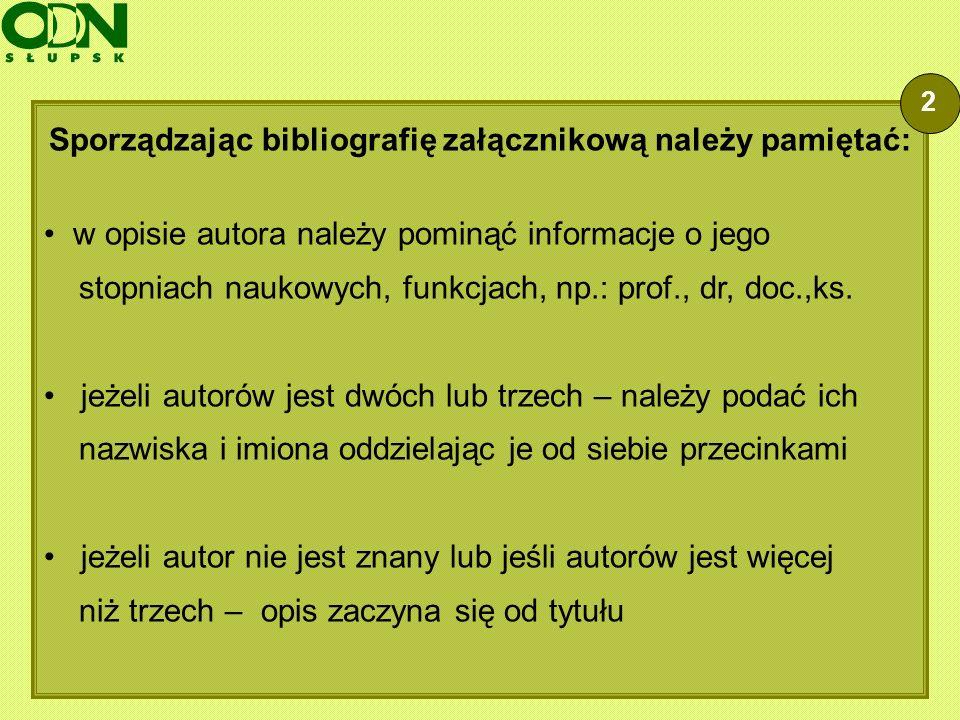 Sporządzając bibliografię załącznikową należy pamiętać: