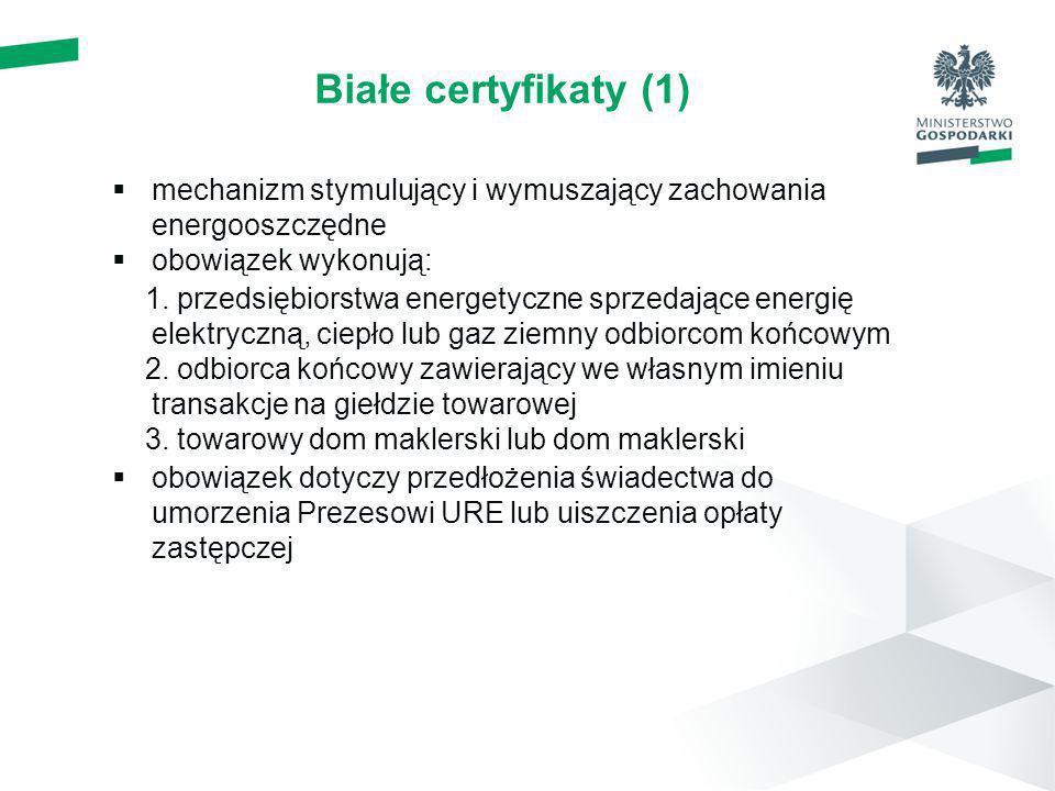 Białe certyfikaty (1)mechanizm stymulujący i wymuszający zachowania energooszczędne. obowiązek wykonują: