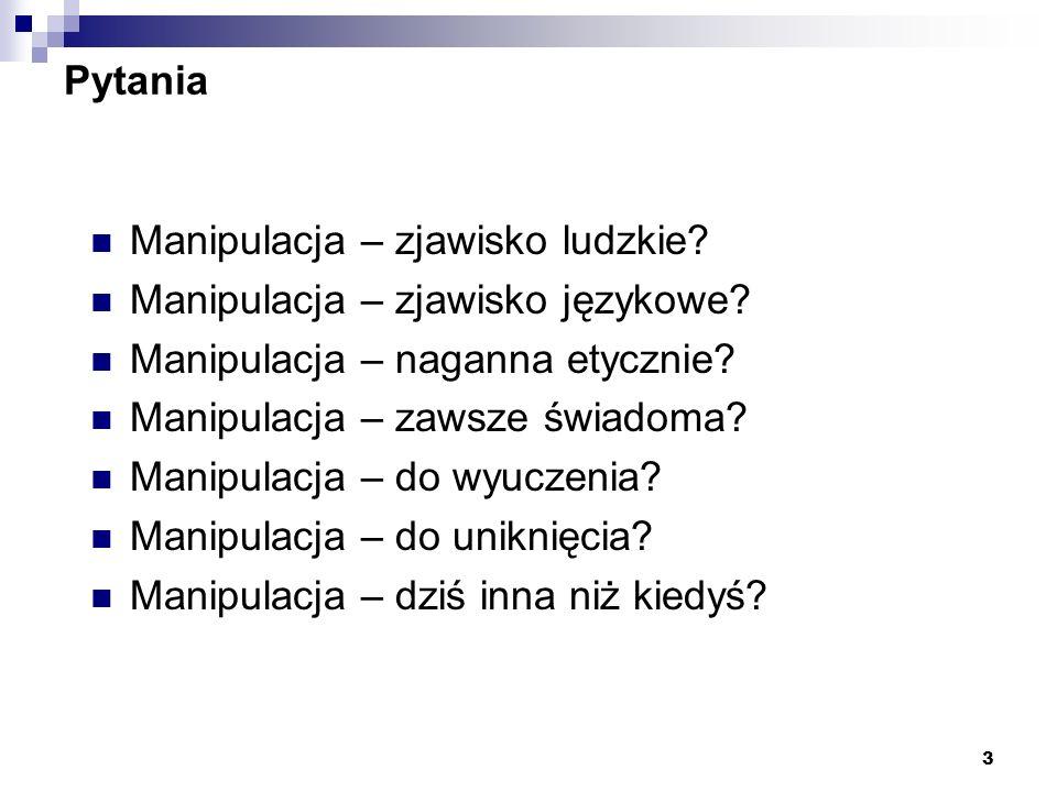Pytania Manipulacja – zjawisko ludzkie Manipulacja – zjawisko językowe Manipulacja – naganna etycznie