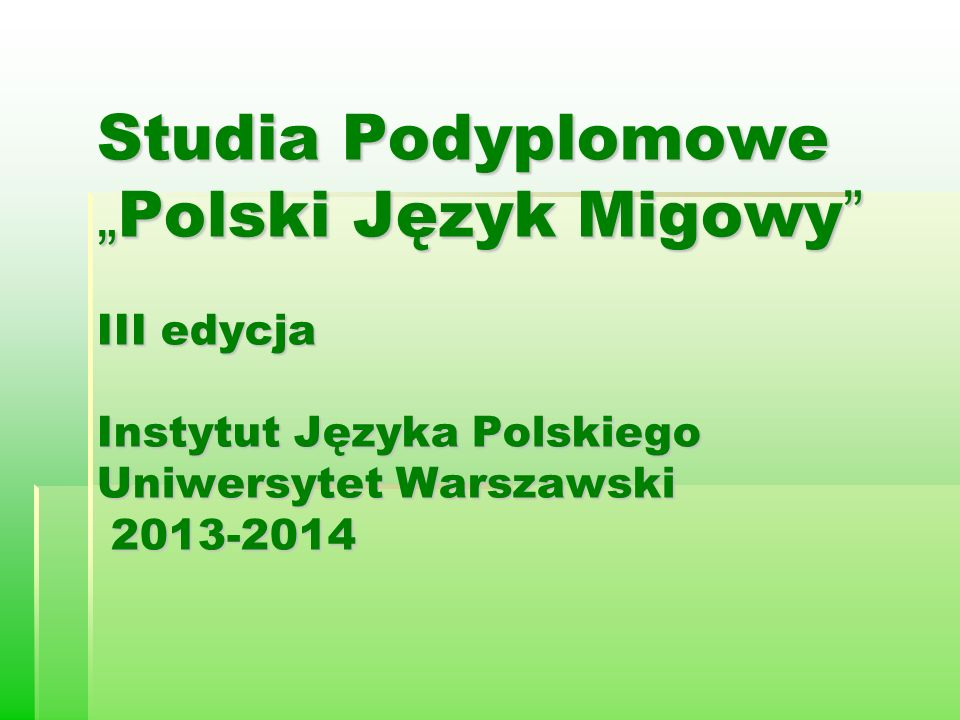 """Studia Podyplomowe """"Polski Język Migowy III edycja Instytut Języka Polskiego Uniwersytet Warszawski 2013-2014"""