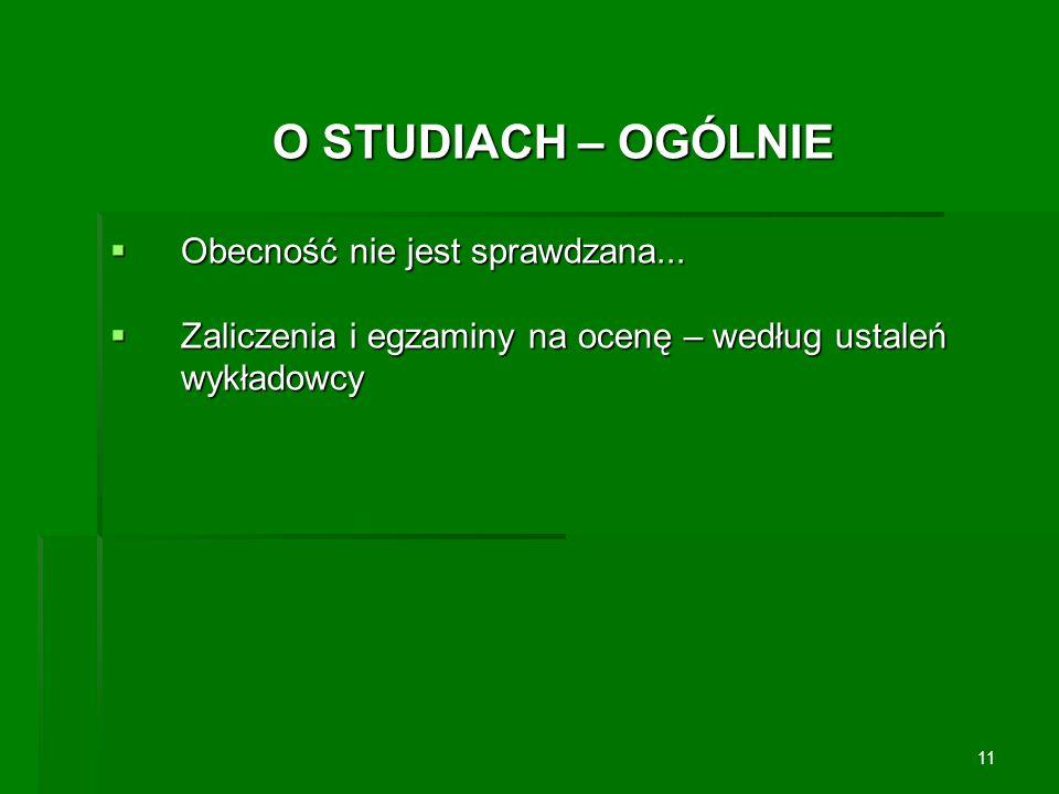 O STUDIACH – OGÓLNIE Obecność nie jest sprawdzana...