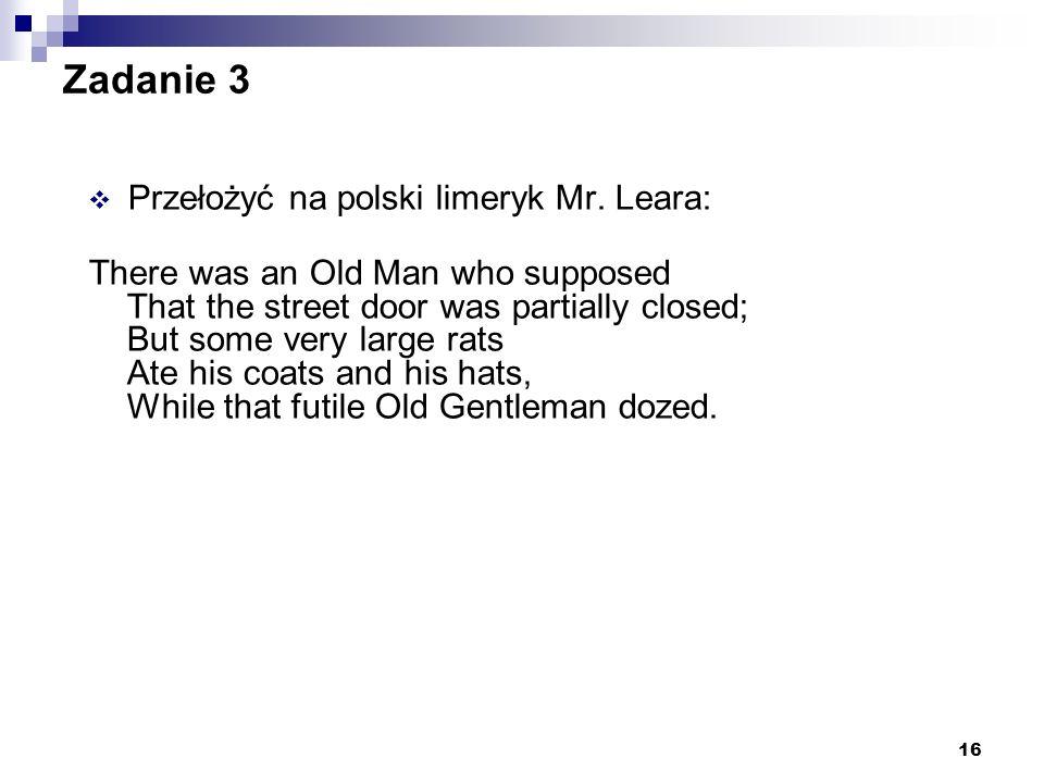 Zadanie 3 Przełożyć na polski limeryk Mr. Leara:
