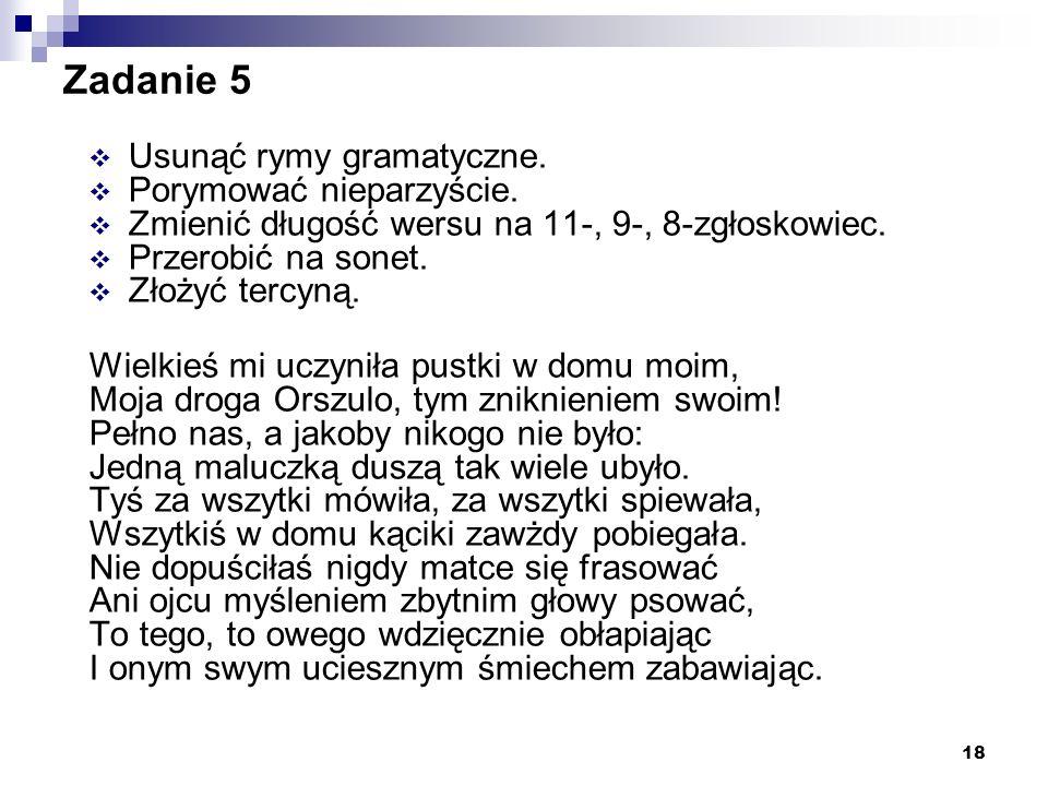 Zadanie 5 Usunąć rymy gramatyczne. Porymować nieparzyście.