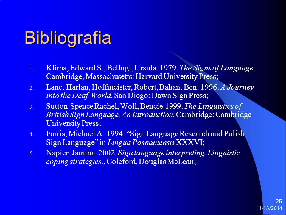 Bibliografia Klima, Edward S., Bellugi, Ursula. 1979. The Signs of Language. Cambridge, Massachusetts: Harvard University Press;