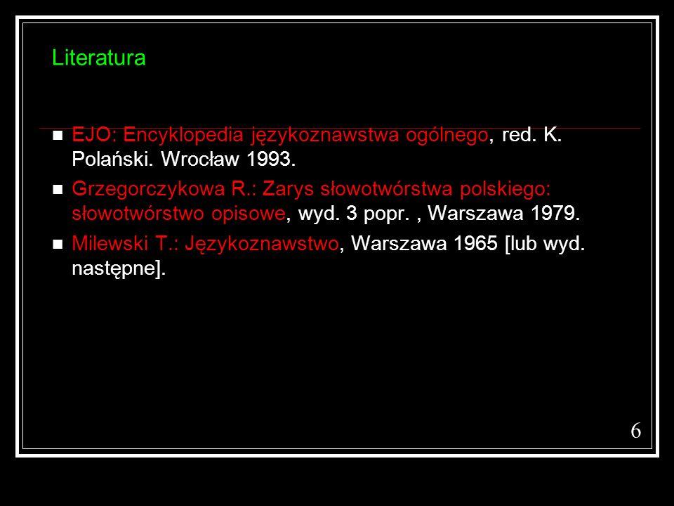 Literatura EJO: Encyklopedia językoznawstwa ogólnego, red. K. Polański. Wrocław 1993.