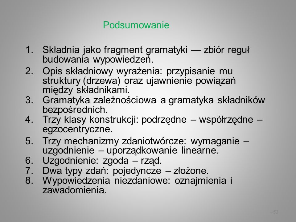 Podsumowanie Składnia jako fragment gramatyki — zbiór reguł budowania wypowiedzeń.