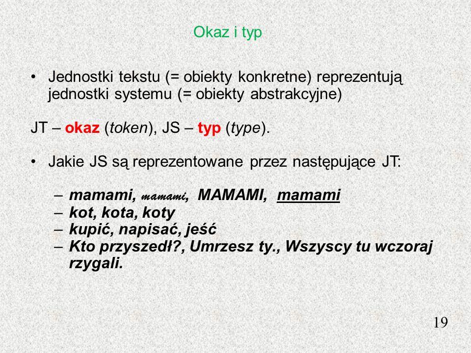 Okaz i typJednostki tekstu (= obiekty konkretne) reprezentują jednostki systemu (= obiekty abstrakcyjne)