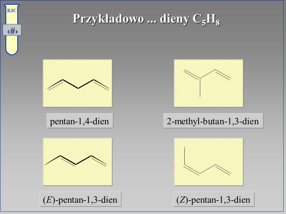 Przykładowo ... dieny C5H8 pentan-1,4-dien 2-methyl-butan-1,3-dien