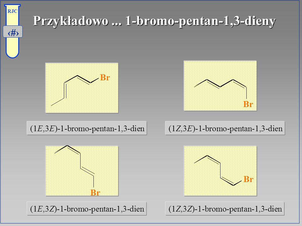Przykładowo ... 1-bromo-pentan-1,3-dieny