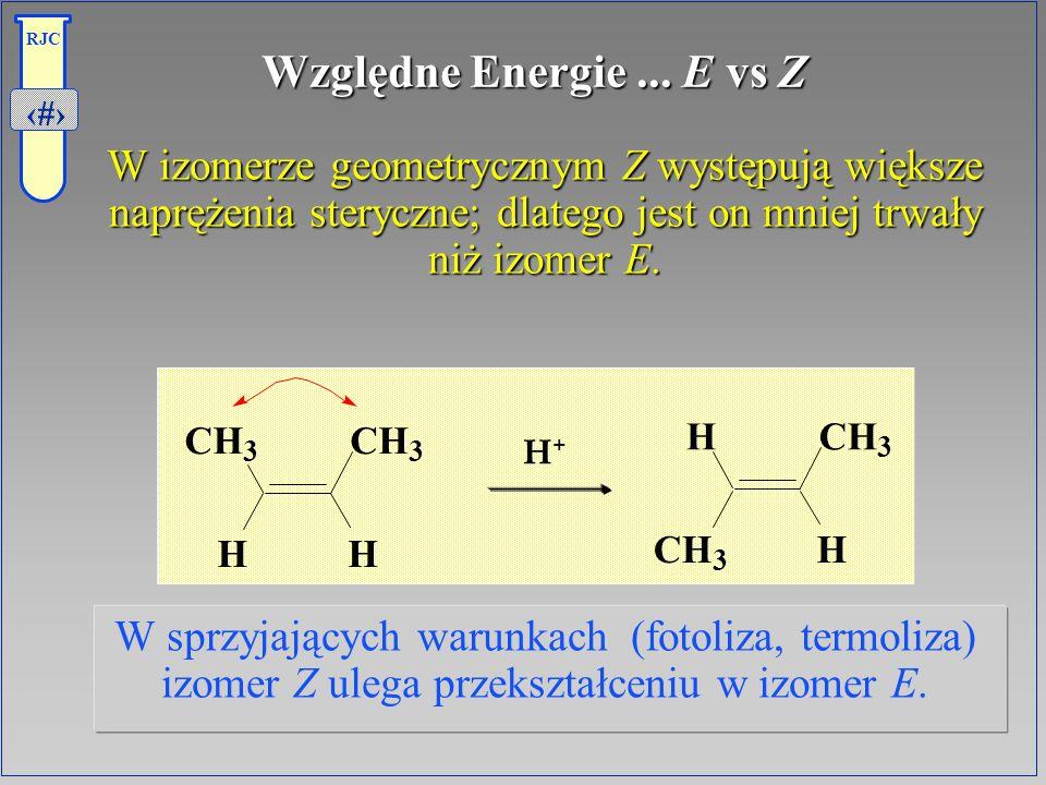 Względne Energie ... E vs Z W izomerze geometrycznym Z występują większe naprężenia steryczne; dlatego jest on mniej trwały niż izomer E.