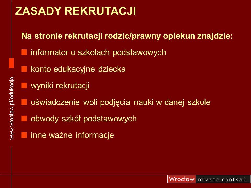 www.wroclaw.pl/edukacja ZASADY REKRUTACJI. Na stronie rekrutacji rodzic/prawny opiekun znajdzie: informator o szkołach podstawowych.