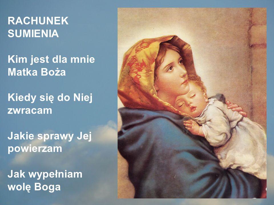RACHUNEK SUMIENIA Kim jest dla mnie Matka Boża. Kiedy się do Niej zwracam. Jakie sprawy Jej powierzam.
