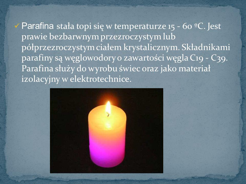Parafina stała topi się w temperaturze 15 - 60 ºC