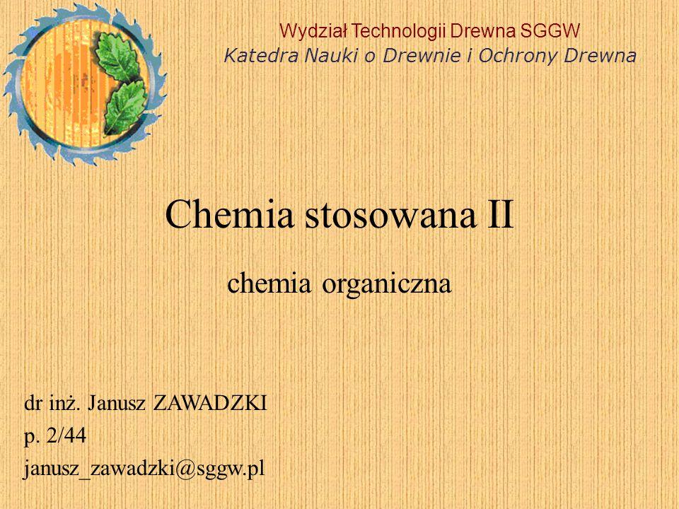 Chemia stosowana II chemia organiczna dr inż. Janusz ZAWADZKI p. 2/44
