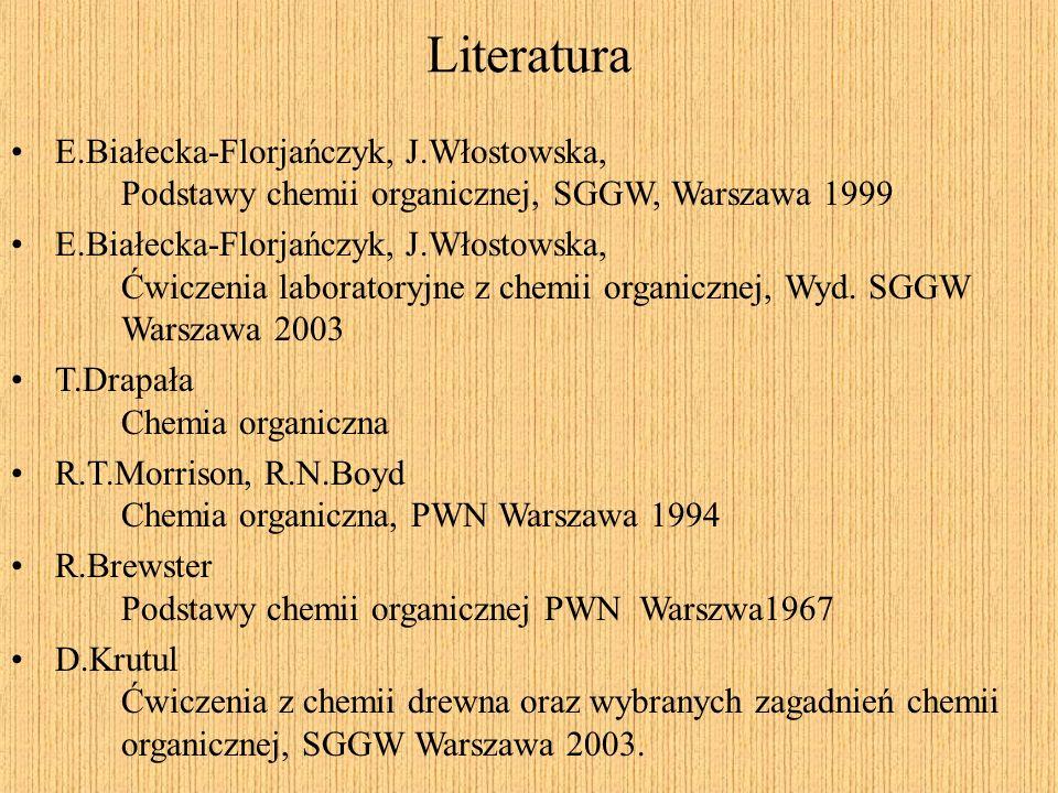 Literatura E.Białecka-Florjańczyk, J.Włostowska, Podstawy chemii organicznej, SGGW, Warszawa 1999.