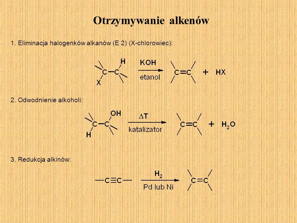 Otrzymywanie alkenów 1. Eliminacja halogenków alkanów (E 2) (X-chlorowiec): 2. Odwodnienie alkoholi:
