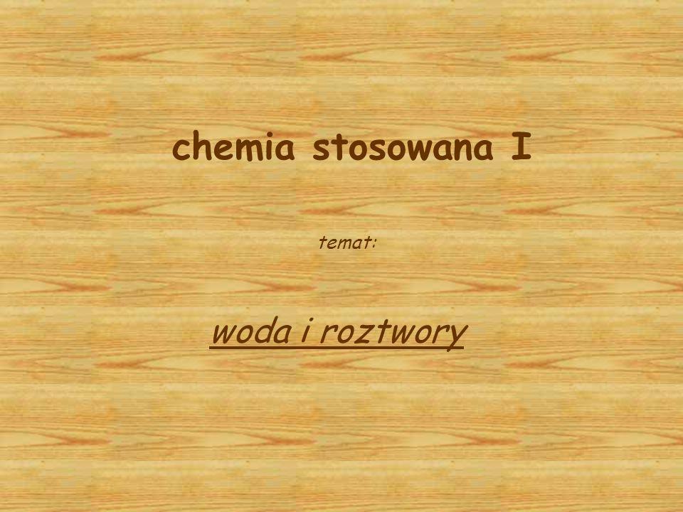 chemia stosowana I temat: woda i roztwory