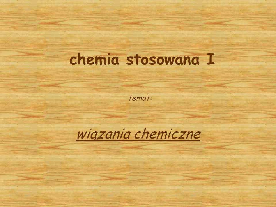 chemia stosowana I temat: wiązania chemiczne