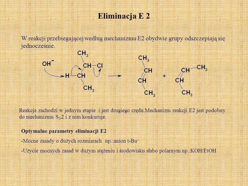 Eliminacja E 2 W reakcji przebiegającej według mechanizmu E2 obydwie grupy odszczepiają się jednocześnie.