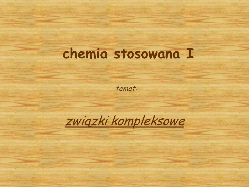 chemia stosowana I temat: związki kompleksowe