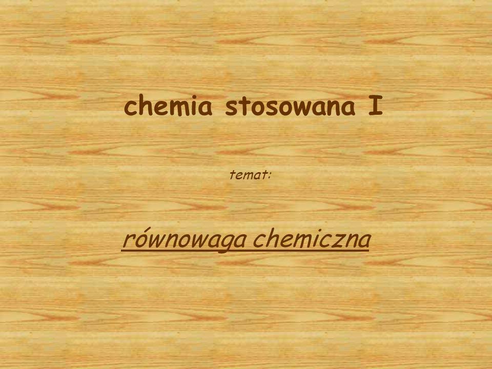 chemia stosowana I temat: równowaga chemiczna