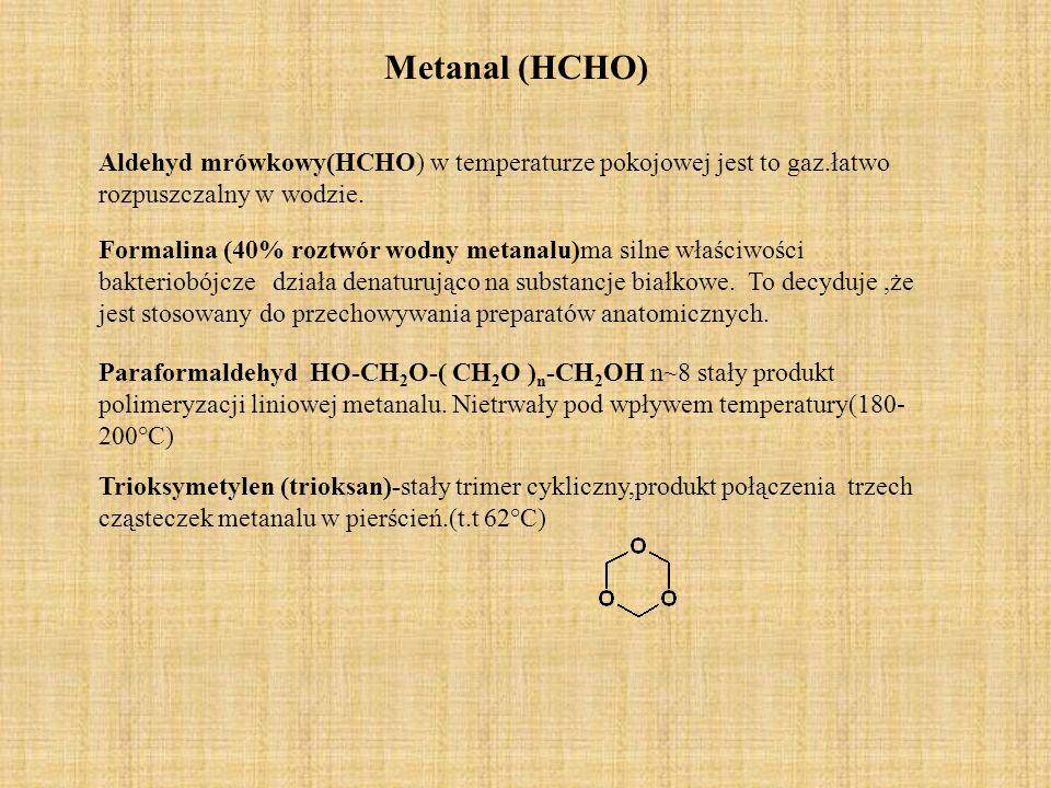 Metanal (HCHO) Aldehyd mrówkowy(HCHO) w temperaturze pokojowej jest to gaz.łatwo rozpuszczalny w wodzie.